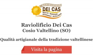 Raviolificio Dei Cas - Cosio Valtellino (SO)